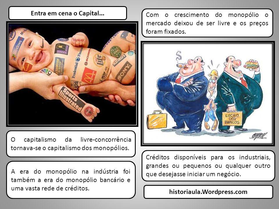Entra em cena o Capital... Com o crescimento do monopólio o mercado deixou de ser livre e os preços foram fixados.