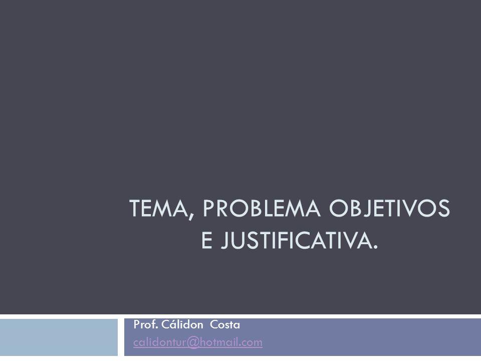 TEMA, PROBLEMA OBJETIVOS E JUSTIFICATIVA.