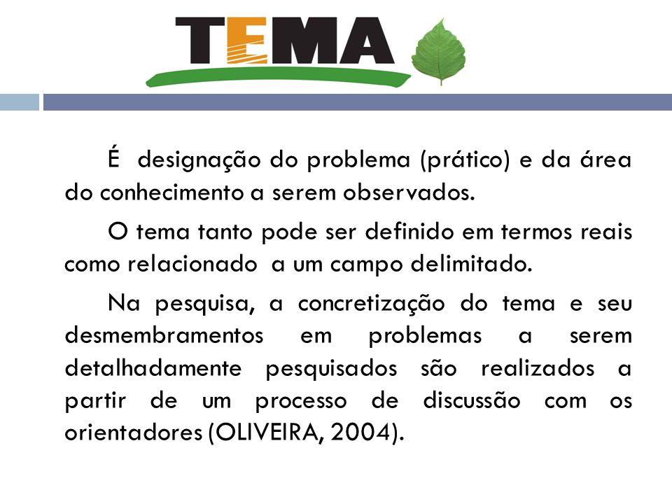 É designação do problema (prático) e da área do conhecimento a serem observados.