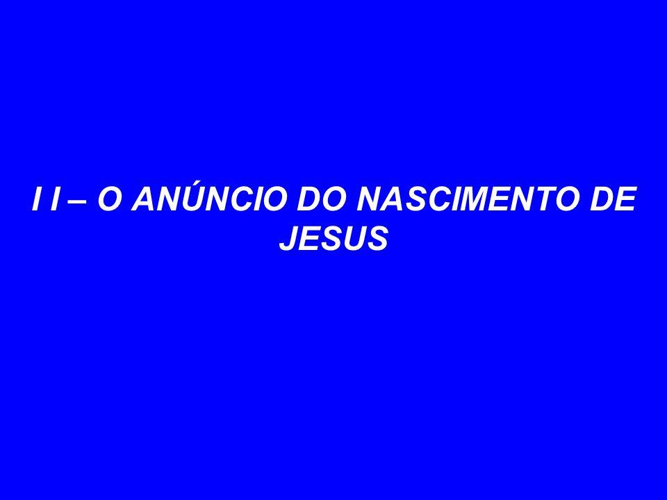 I I – O ANÚNCIO DO NASCIMENTO DE JESUS