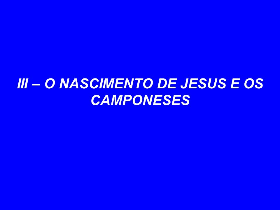 III – O NASCIMENTO DE JESUS E OS CAMPONESES