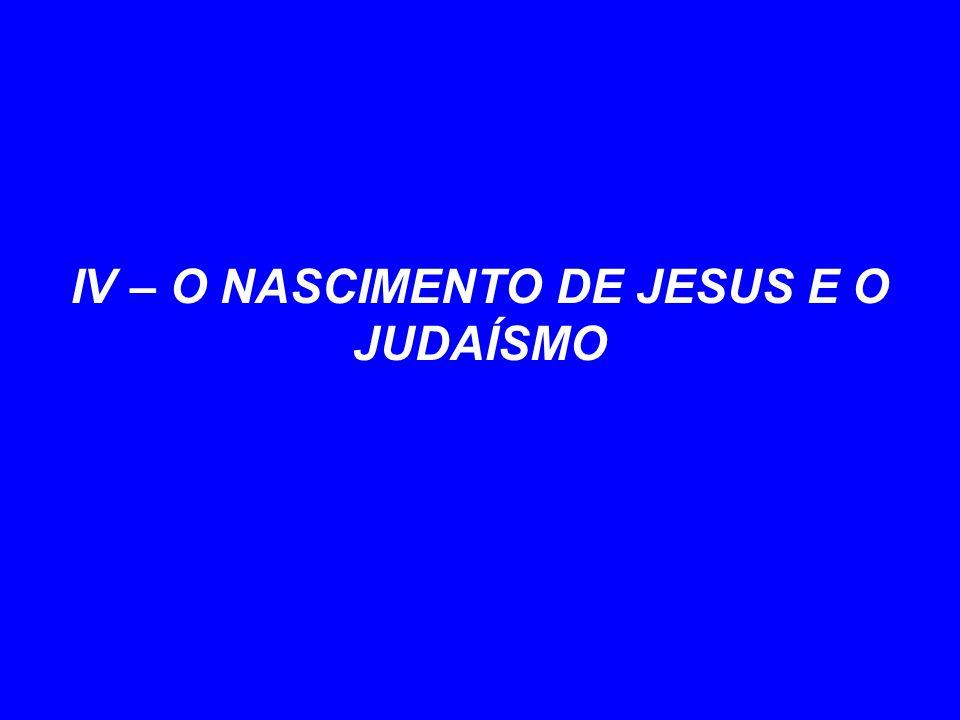 IV – O NASCIMENTO DE JESUS E O JUDAÍSMO