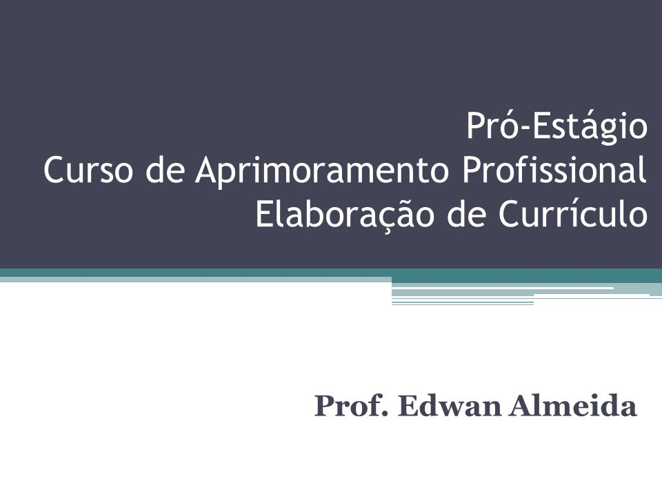 Pró-Estágio Curso de Aprimoramento Profissional Elaboração de Currículo