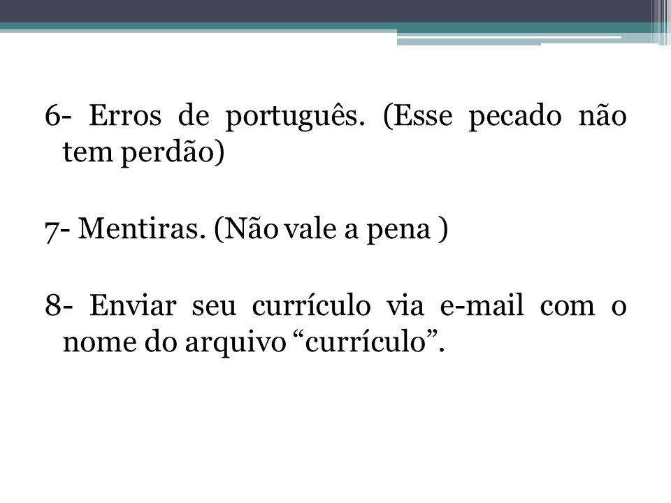 6- Erros de português. (Esse pecado não tem perdão) 7- Mentiras