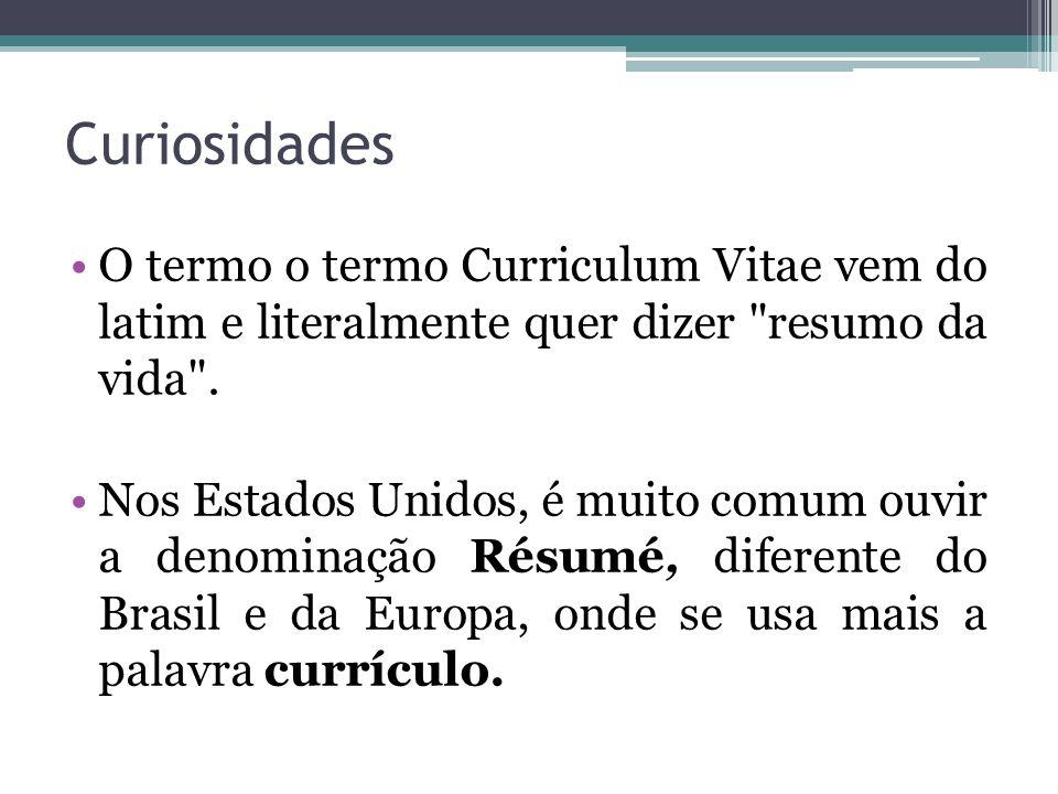 Curiosidades O termo o termo Curriculum Vitae vem do latim e literalmente quer dizer resumo da vida .