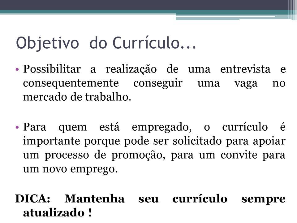 Objetivo do Currículo... Possibilitar a realização de uma entrevista e consequentemente conseguir uma vaga no mercado de trabalho.