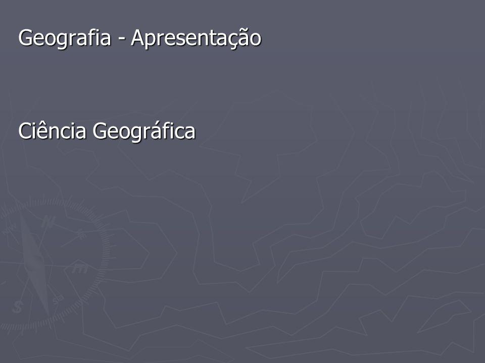 Geografia - Apresentação Ciência Geográfica