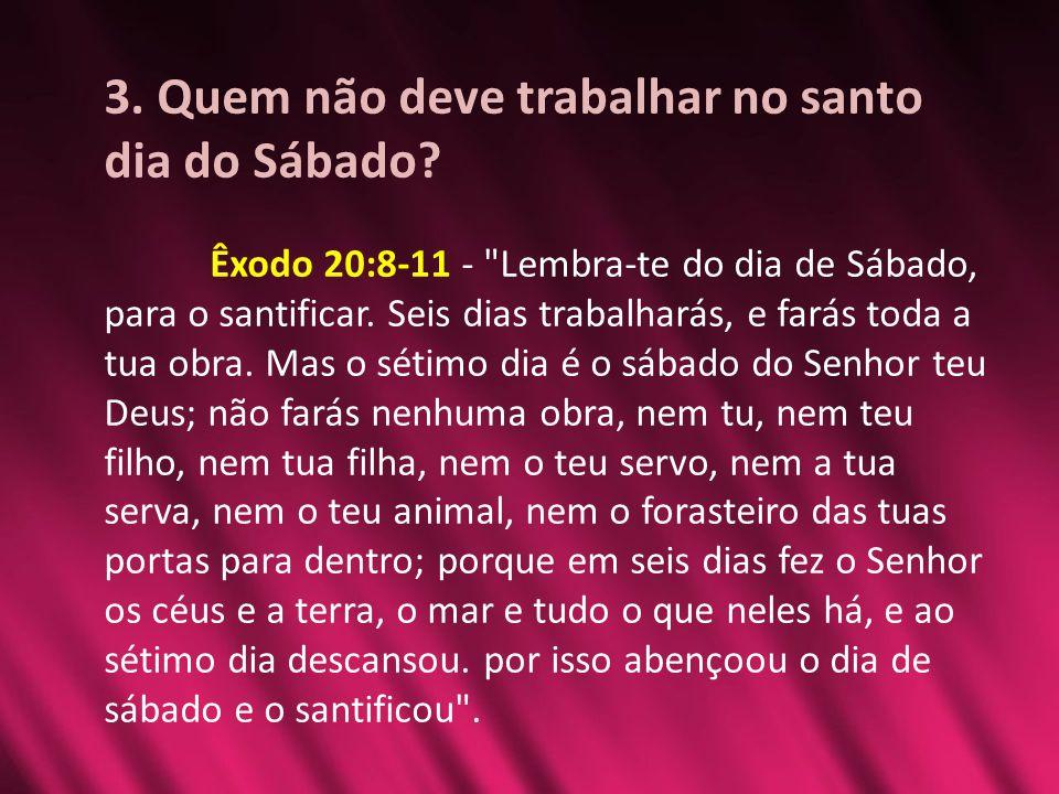 3. Quem não deve trabalhar no santo dia do Sábado