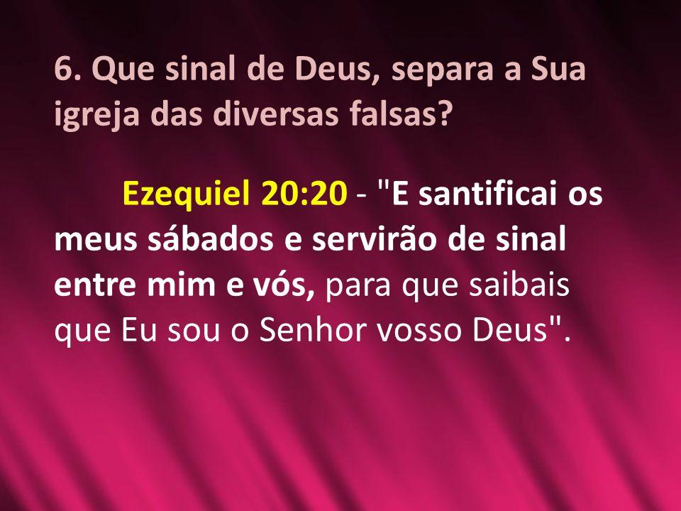 6. Que sinal de Deus, separa a Sua igreja das diversas falsas
