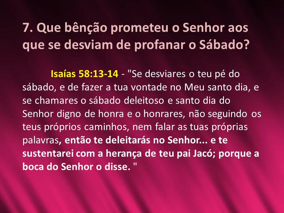 7. Que bênção prometeu o Senhor aos que se desviam de profanar o Sábado