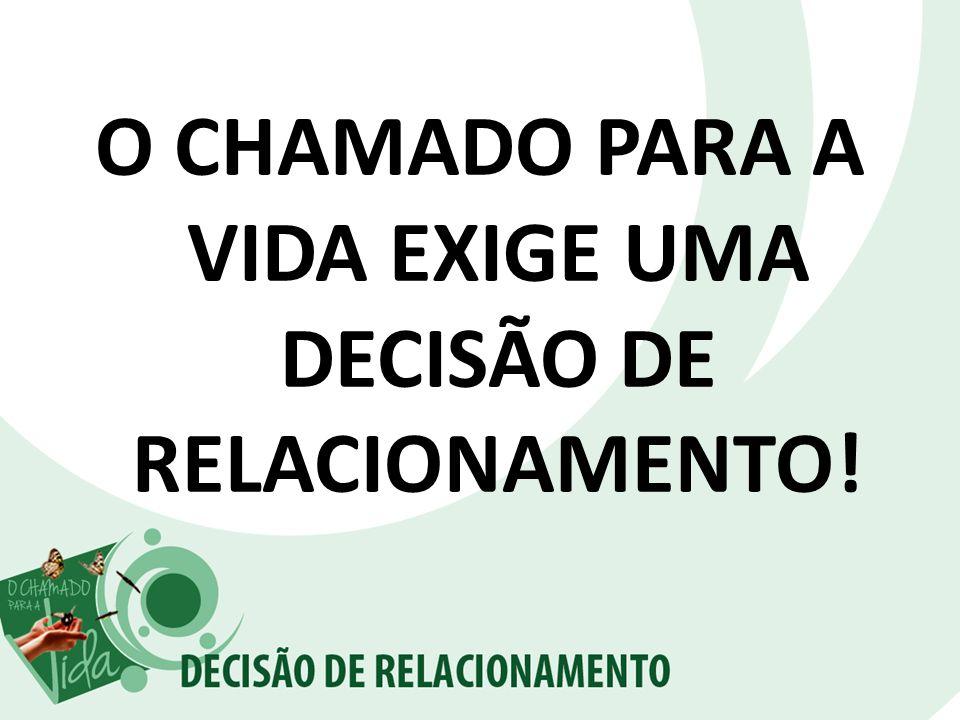 O CHAMADO PARA A VIDA EXIGE UMA DECISÃO DE RELACIONAMENTO!