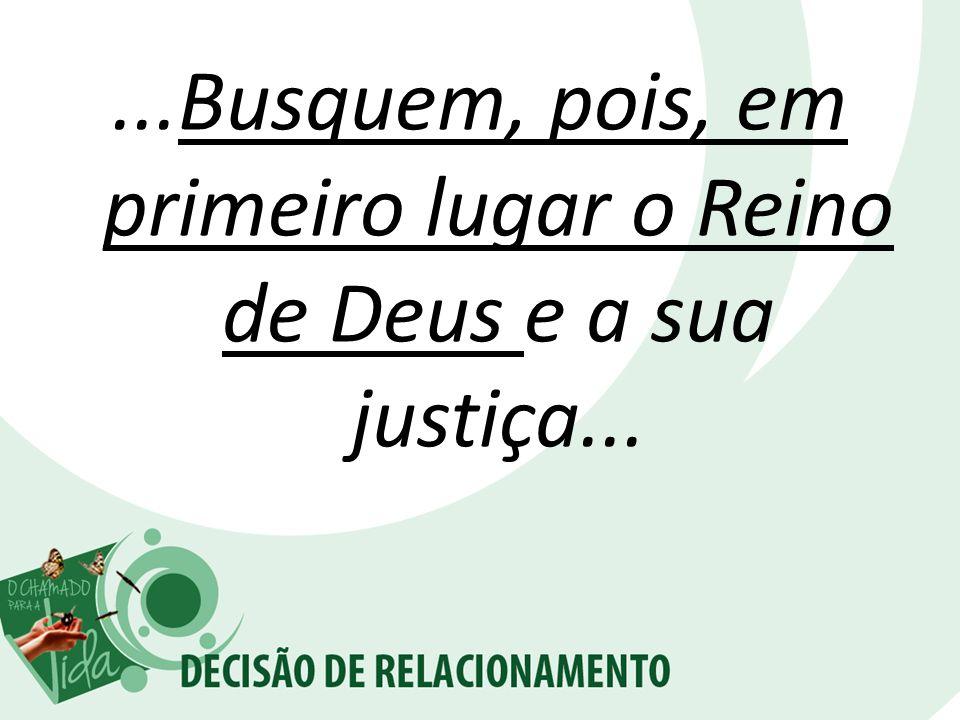 ...Busquem, pois, em primeiro lugar o Reino de Deus e a sua justiça...