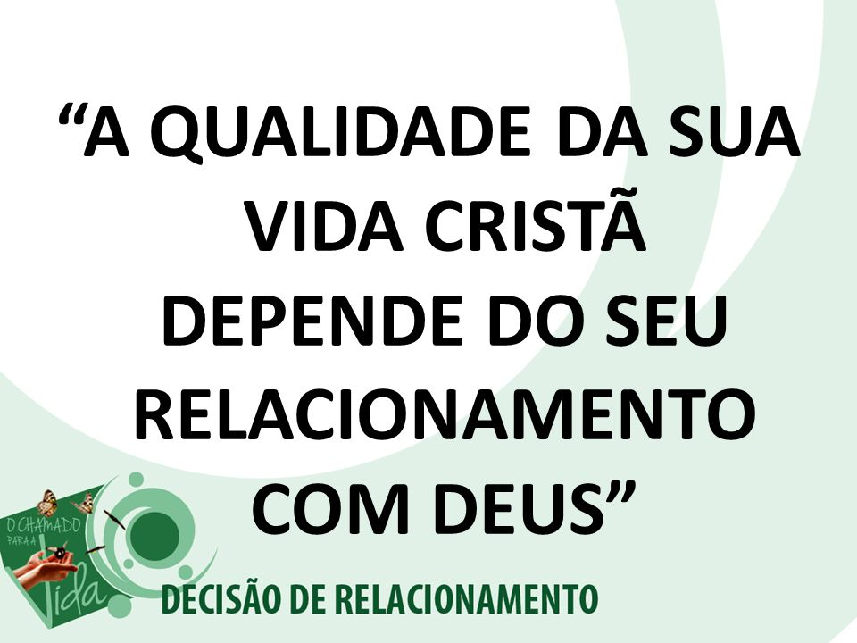A QUALIDADE DA SUA VIDA CRISTÃ DEPENDE DO SEU RELACIONAMENTO COM DEUS