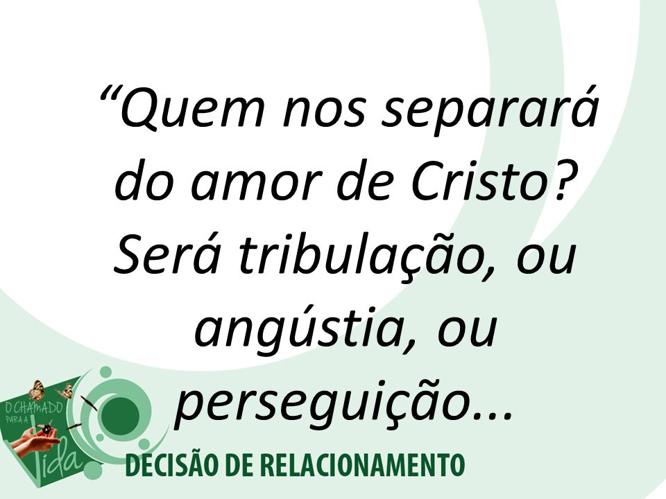 Quem nos separará do amor de Cristo