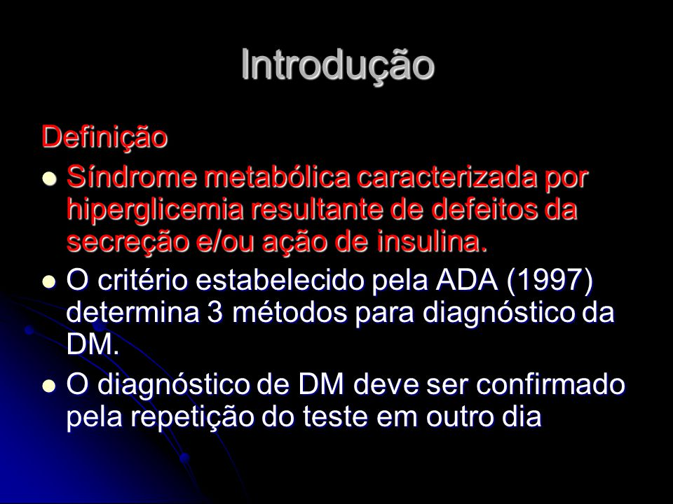 Introdução Definição. Síndrome metabólica caracterizada por hiperglicemia resultante de defeitos da secreção e/ou ação de insulina.