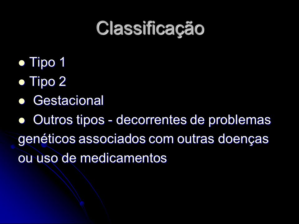 Classificação Tipo 1 Tipo 2 Gestacional