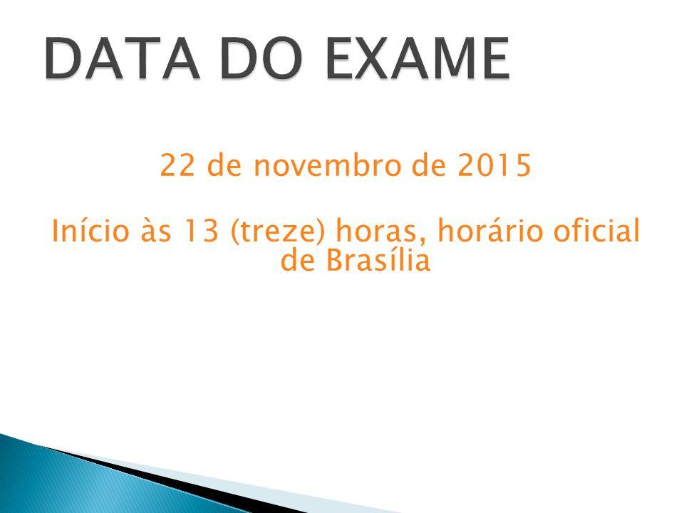 DATA DO EXAME 22 de novembro de 2015 Início às 13 (treze) horas, horário oficial de Brasília