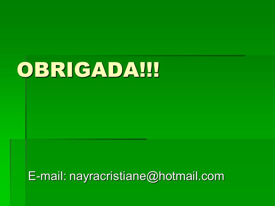 OBRIGADA!!! E-mail: nayracristiane@hotmail.com