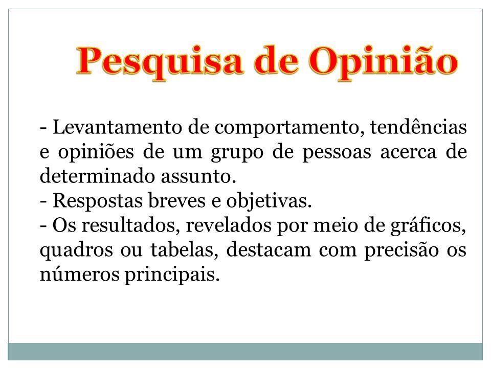 Pesquisa de Opinião - Levantamento de comportamento, tendências e opiniões de um grupo de pessoas acerca de determinado assunto.