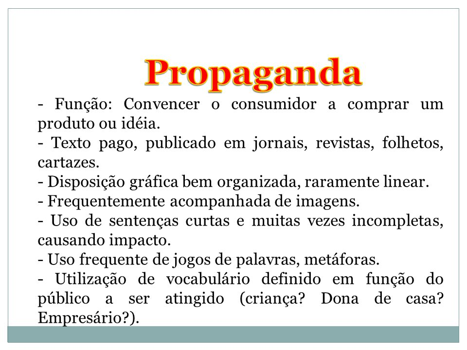 Propaganda - Função: Convencer o consumidor a comprar um produto ou idéia. - Texto pago, publicado em jornais, revistas, folhetos, cartazes.