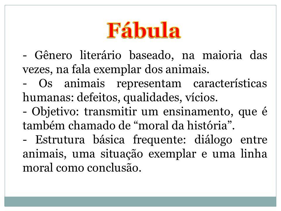Fábula - Gênero literário baseado, na maioria das vezes, na fala exemplar dos animais.