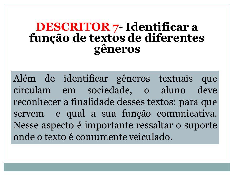 DESCRITOR 7- Identificar a função de textos de diferentes gêneros