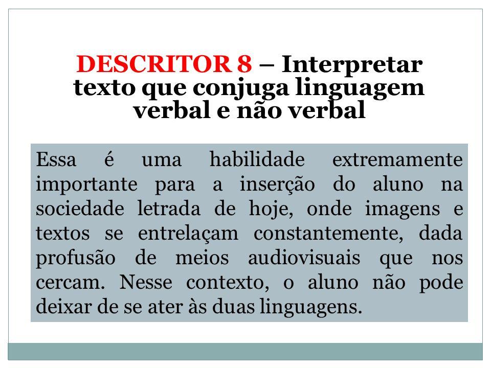 DESCRITOR 8 – Interpretar texto que conjuga linguagem verbal e não verbal
