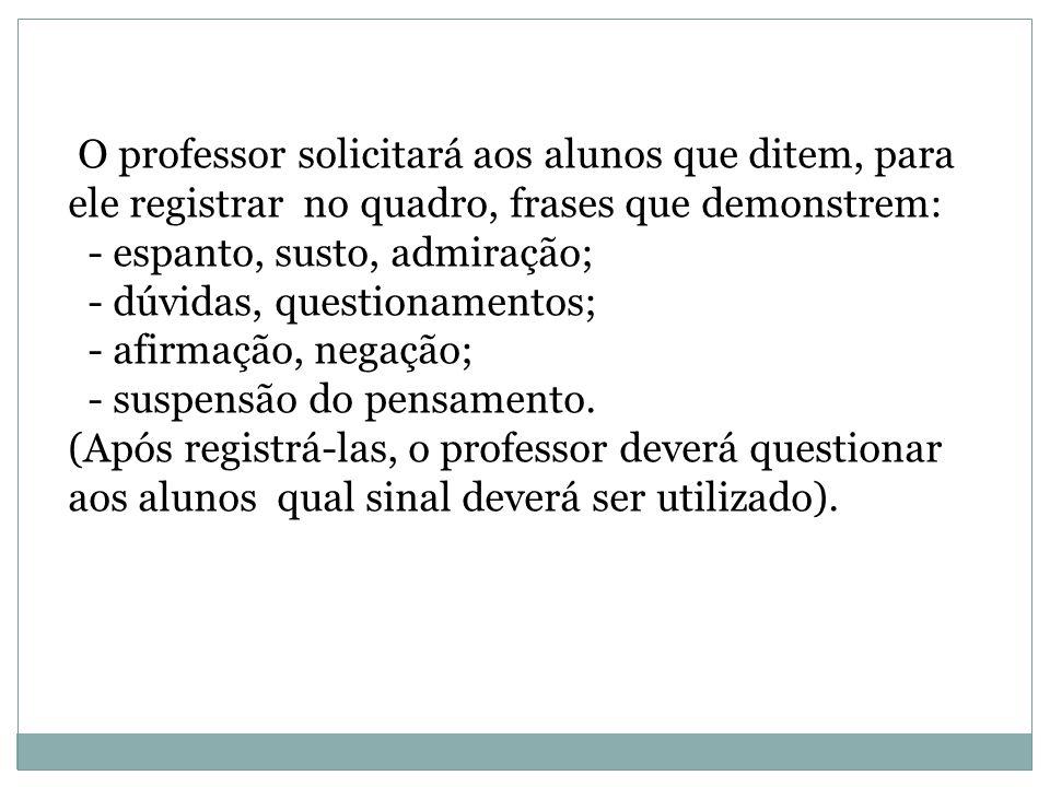 O professor solicitará aos alunos que ditem, para ele registrar no quadro, frases que demonstrem: