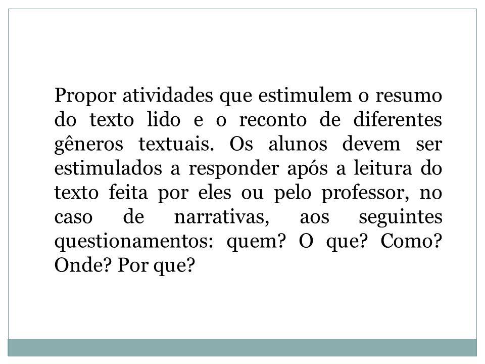 Propor atividades que estimulem o resumo do texto lido e o reconto de diferentes gêneros textuais.