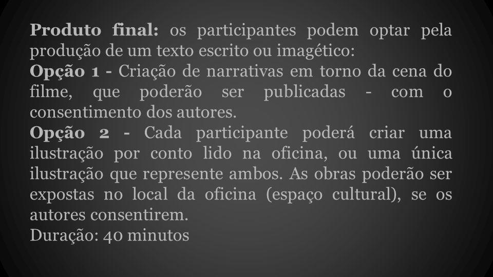 Produto final: os participantes podem optar pela produção de um texto escrito ou imagético: