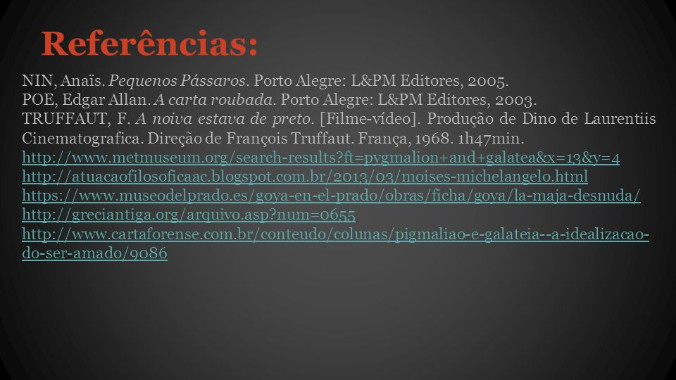 Referências: NIN, Anaïs. Pequenos Pássaros. Porto Alegre: L&PM Editores, 2005. POE, Edgar Allan. A carta roubada. Porto Alegre: L&PM Editores, 2003.