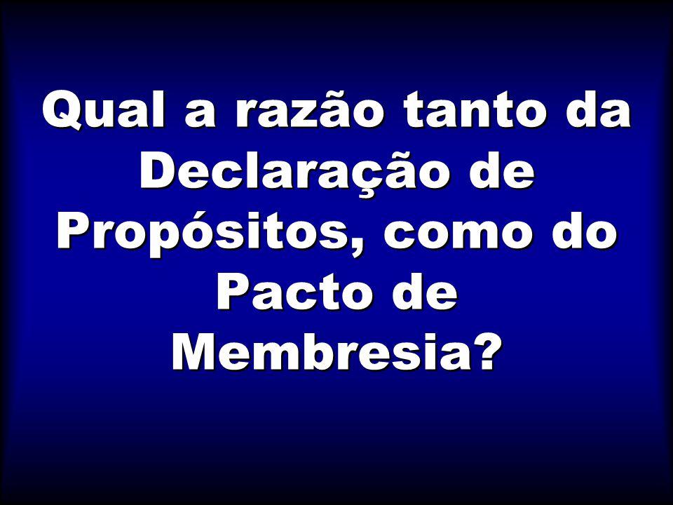Qual a razão tanto da Declaração de Propósitos, como do Pacto de Membresia