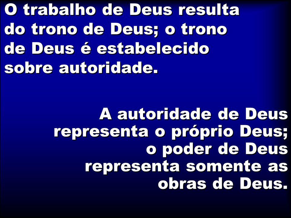O trabalho de Deus resulta do trono de Deus; o trono de Deus é estabelecido sobre autoridade.