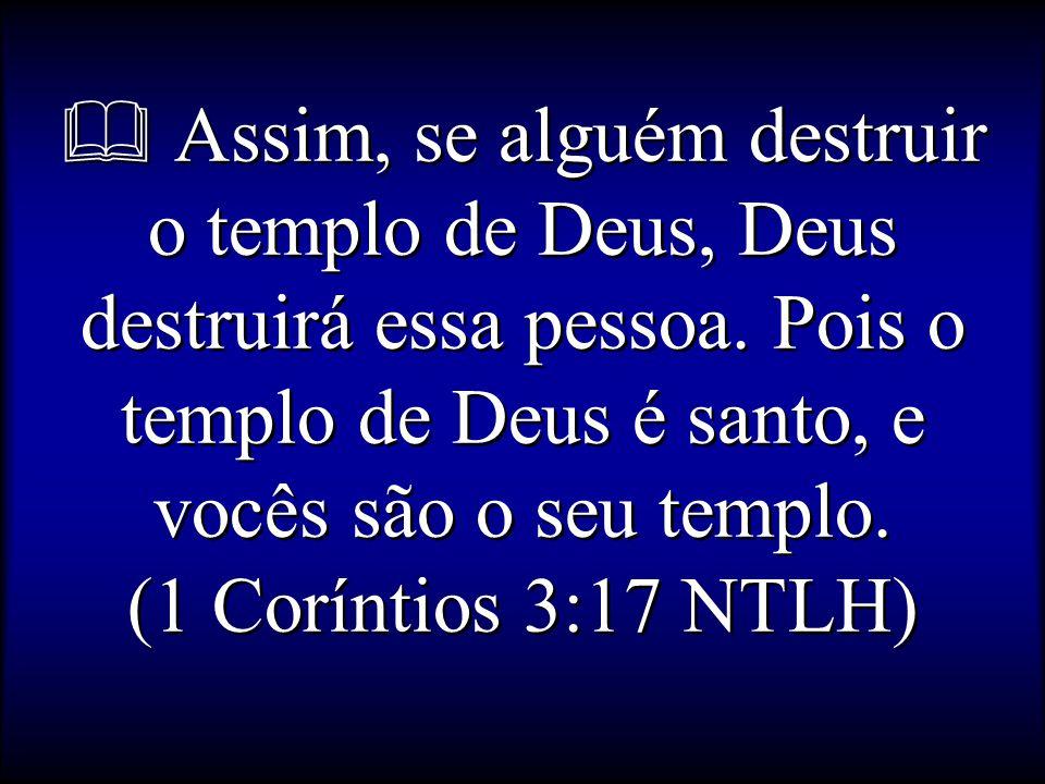  Assim, se alguém destruir o templo de Deus, Deus destruirá essa pessoa.