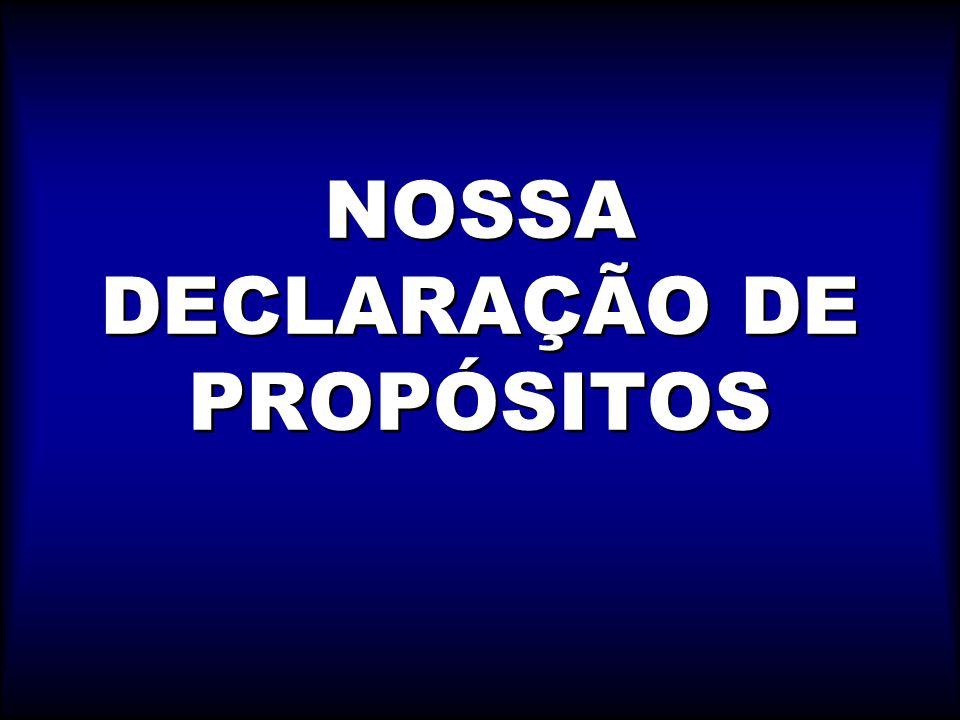NOSSA DECLARAÇÃO DE PROPÓSITOS