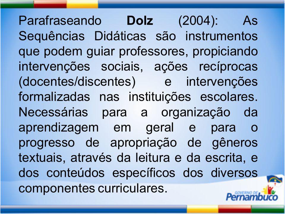 Parafraseando Dolz (2004): As Sequências Didáticas são instrumentos que podem guiar professores, propiciando intervenções sociais, ações recíprocas (docentes/discentes) e intervenções formalizadas nas instituições escolares.