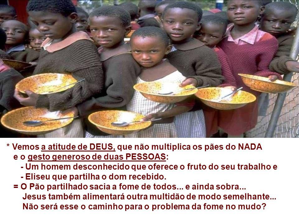 * Vemos a atitude de DEUS, que não multiplica os pães do NADA