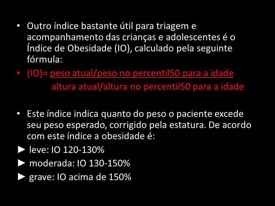 Outro índice bastante útil para triagem e acompanhamento das crianças e adolescentes é o Índice de Obesidade (IO), calculado pela seguinte fórmula: