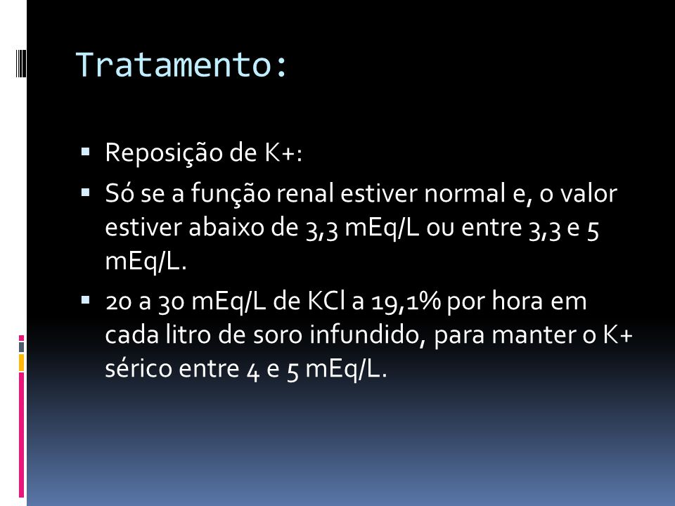 Tratamento: Reposição de K+: