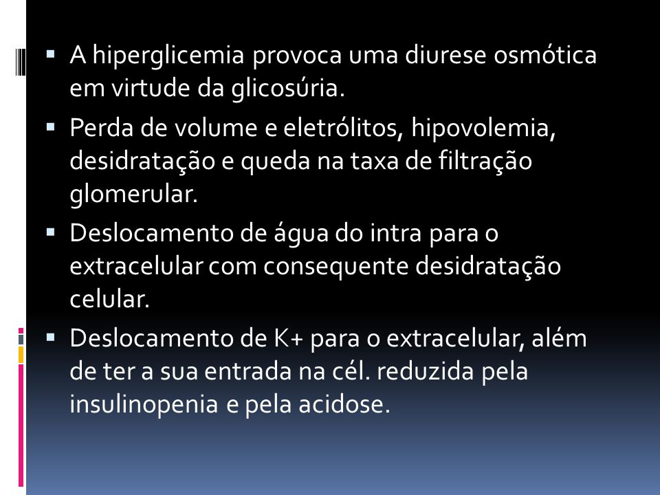 A hiperglicemia provoca uma diurese osmótica em virtude da glicosúria.