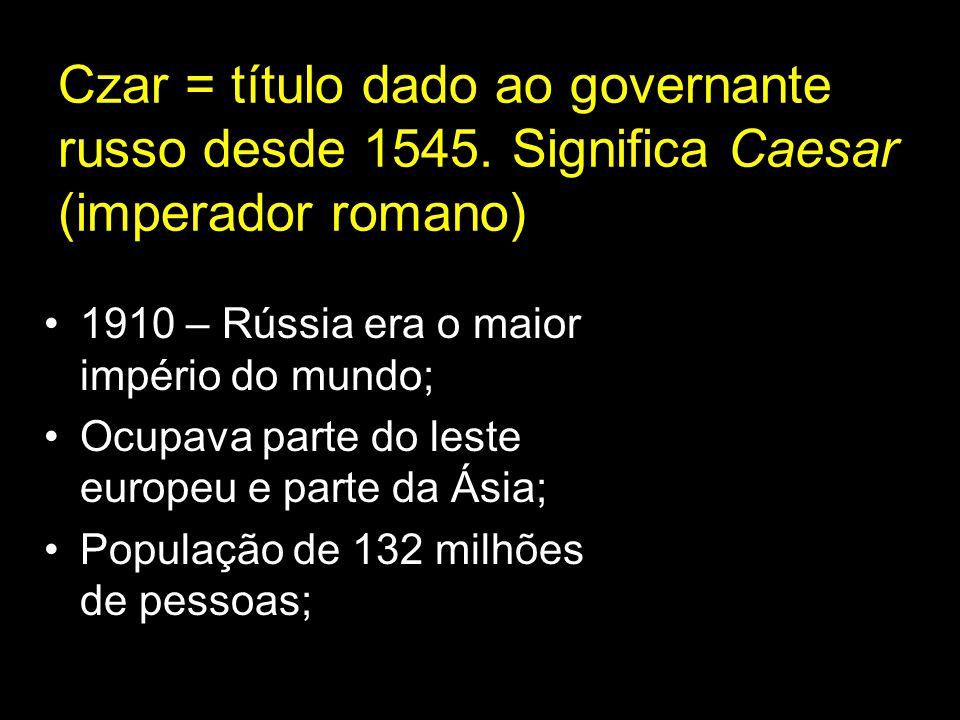 Czar = título dado ao governante russo desde 1545