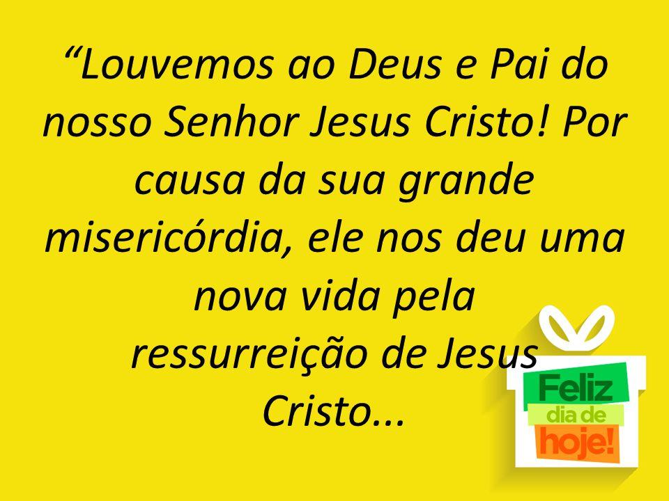Louvemos ao Deus e Pai do nosso Senhor Jesus Cristo
