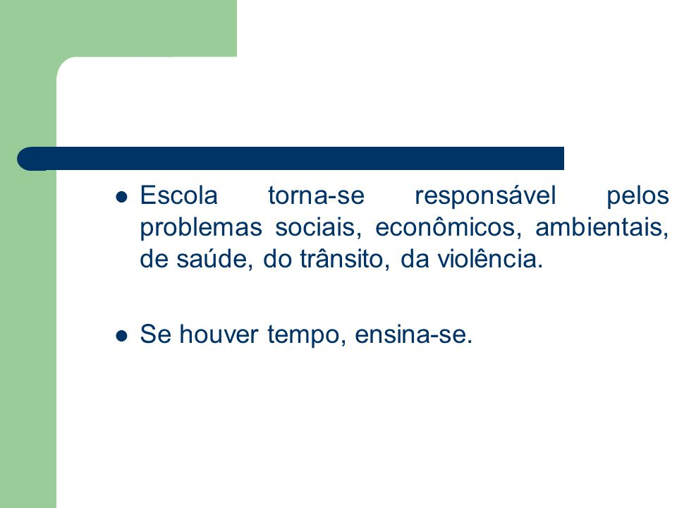 Escola torna-se responsável pelos problemas sociais, econômicos, ambientais, de saúde, do trânsito, da violência.