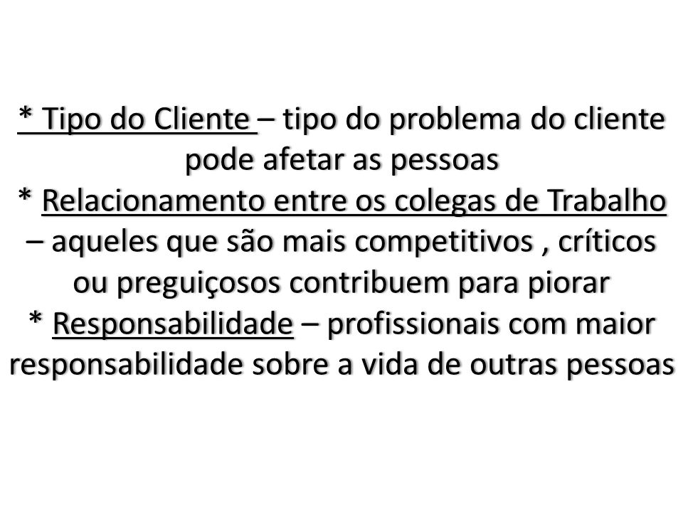 Tipo do Cliente – tipo do problema do cliente pode afetar as pessoas