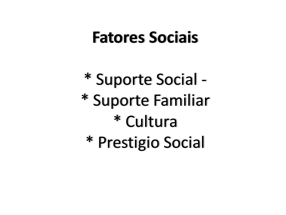 Fatores Sociais. Suporte Social -. Suporte Familiar. Cultura