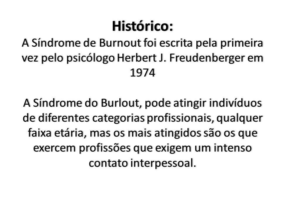 Histórico: A Síndrome de Burnout foi escrita pela primeira vez pelo psicólogo Herbert J.