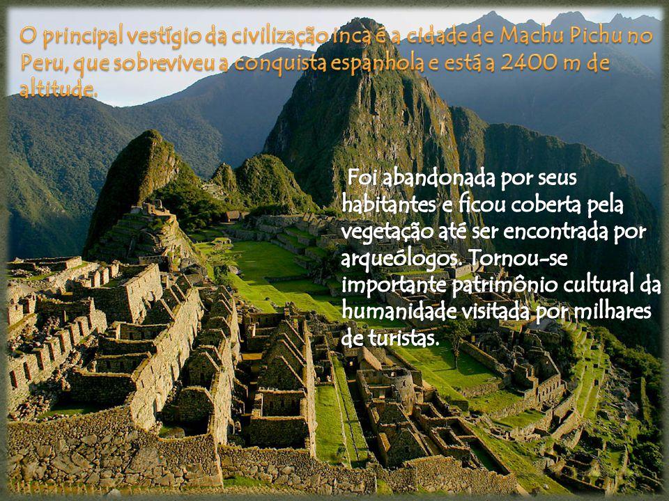 O principal vestígio da civilização inca é a cidade de Machu Pichu no Peru, que sobreviveu a conquista espanhola e está a 2400 m de altitude.