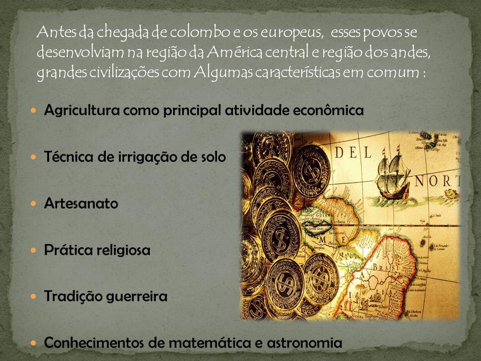 Antes da chegada de colombo e os europeus, esses povos se desenvolviam na região da América central e região dos andes, grandes civilizações com Algumas características em comum :