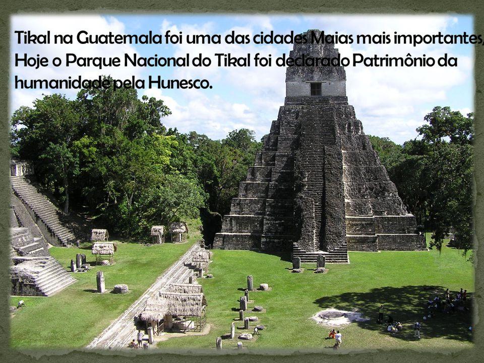 Tikal na Guatemala foi uma das cidades Maias mais importantes, Hoje o Parque Nacional do Tikal foi declarado Patrimônio da humanidade pela Hunesco.