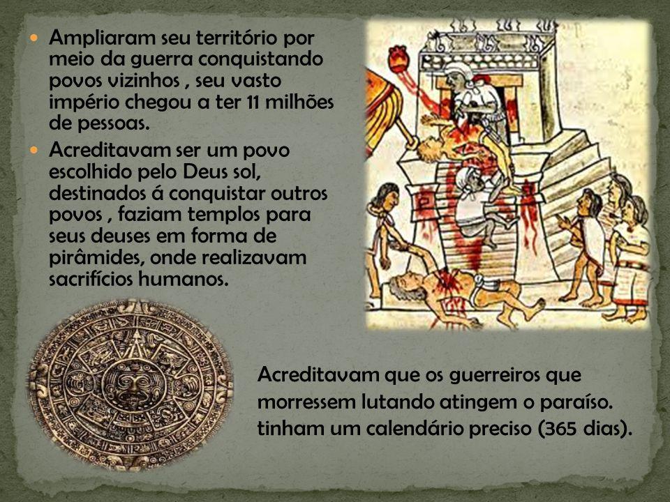Ampliaram seu território por meio da guerra conquistando povos vizinhos , seu vasto império chegou a ter 11 milhões de pessoas.